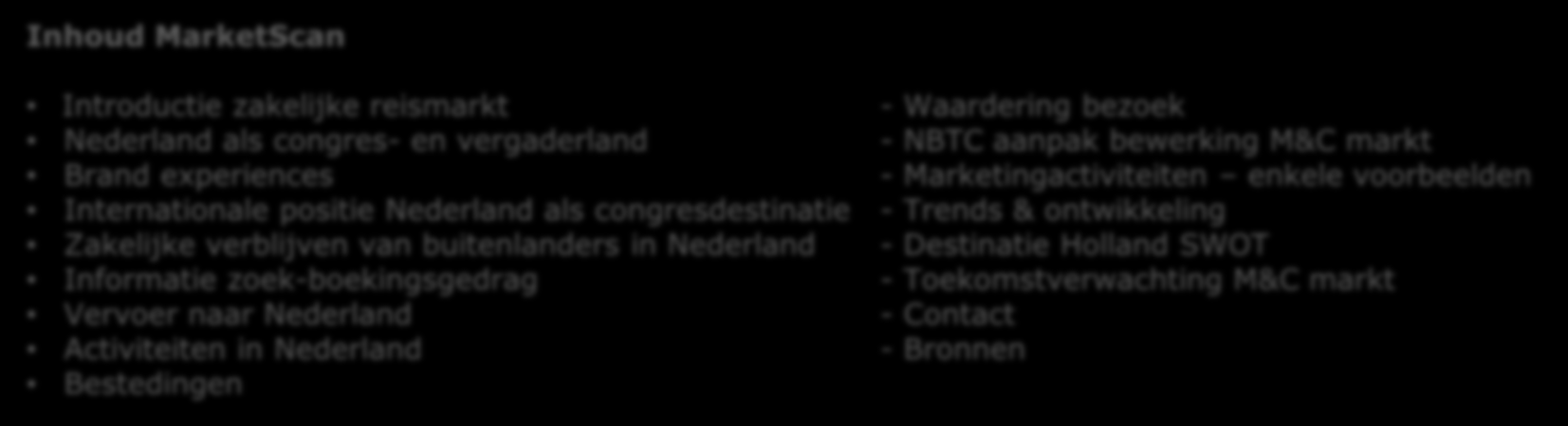 NBTC Holland Marketing (NBTC) NBTC Holland Marketing (NBTC) NBTC is verantwoordelijk voor de branding en marketing van bestemming Nederland in binnen-en buitenland.