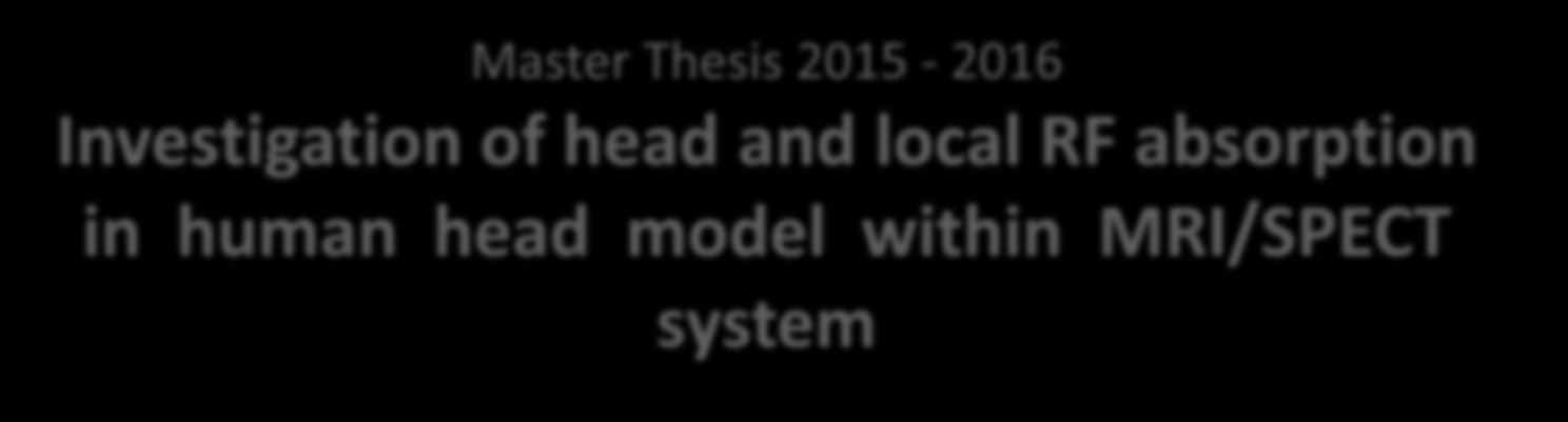 Master Thesis 2015-2016 Investigation of head and local RF absorption in human head model within MRI/SPECT system