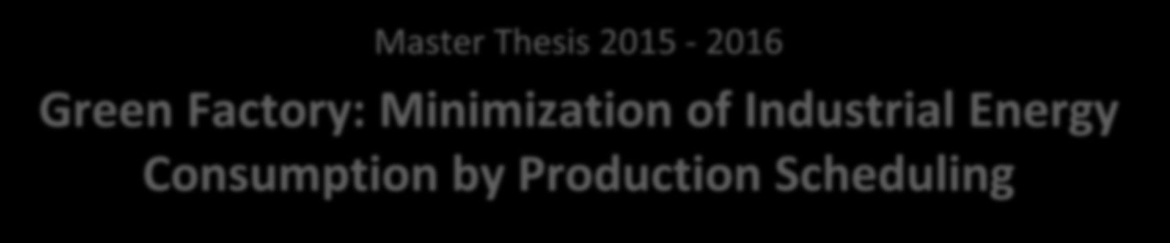 Master Thesis 2015-2016 Green Factory: Minimization of