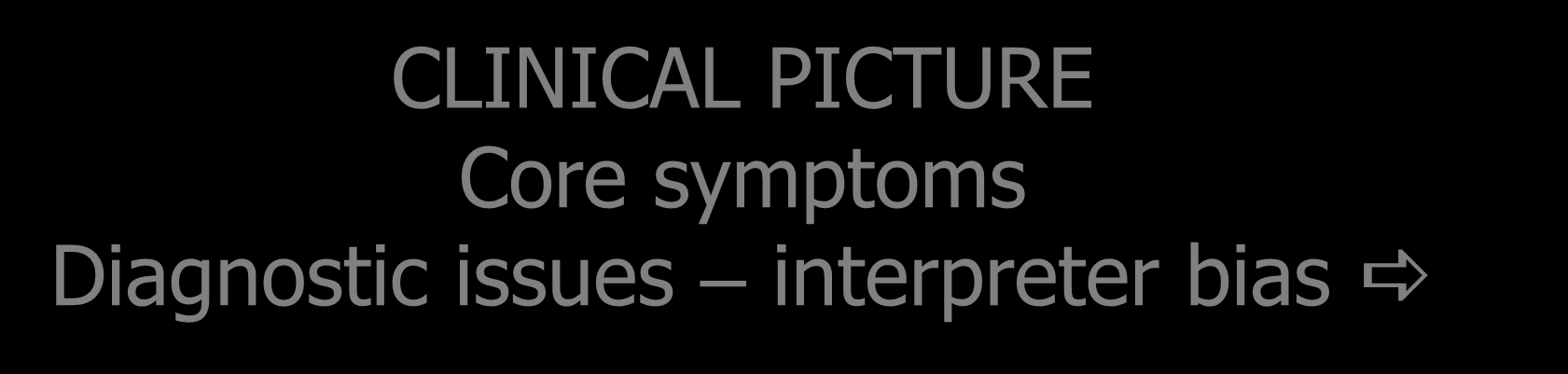 CLINICAL PICTURE Core symptoms Diagnostic issues interpreter bias a Phrasing of core symptoms Interpretation of words such as often