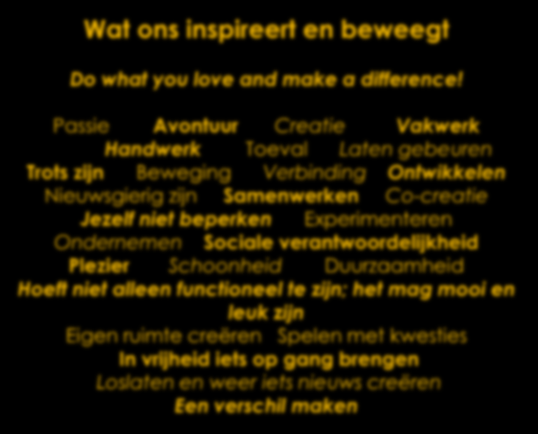 Wat ons inspireert en beweegt Do what you love and make a difference!