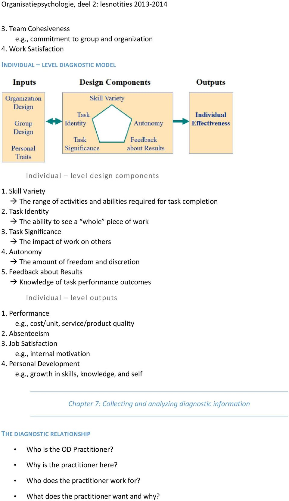 Autonomy The amount of freedom and discretion 5. Feedback about Results Knowledge of task performance outcomes Individual level outputs 1. Performance e.g., cost/unit, service/product quality 2.