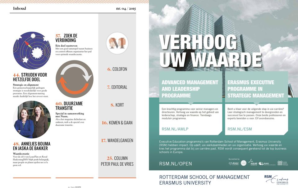 COLOFON 7. EDITORIAL ADVANCED MANAGEMENT AND LEADERSHIP PROGRAMME ERASMUS EXECUTIVE PROGRAMME IN STRATEGIC MANAGEMENT 60. DUURZAME TRANSITIE Special in samenwerking met Nuon.