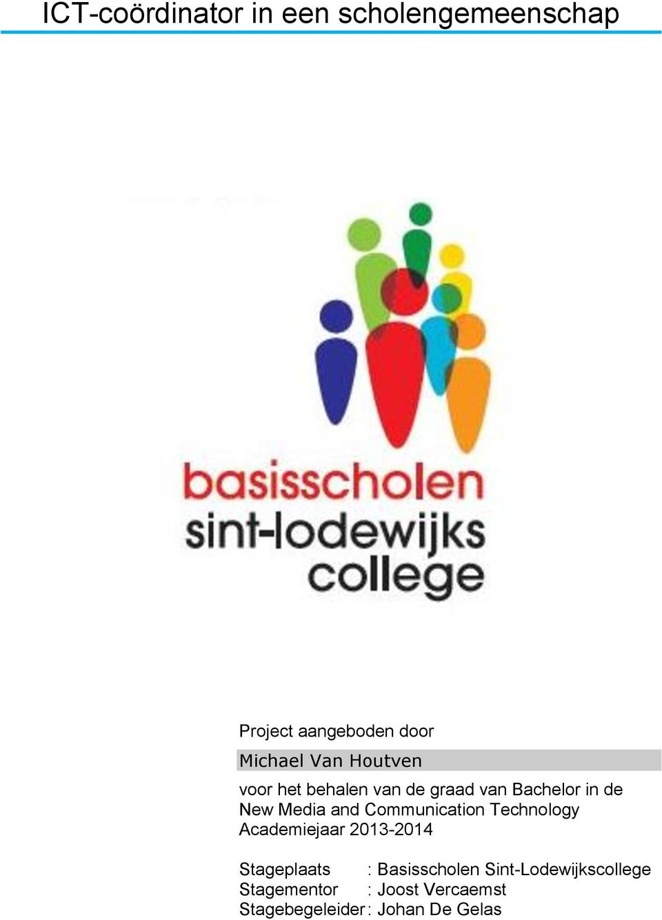 Communication Technology Academiejaar 2013-2014 Stageplaats : Basisscholen
