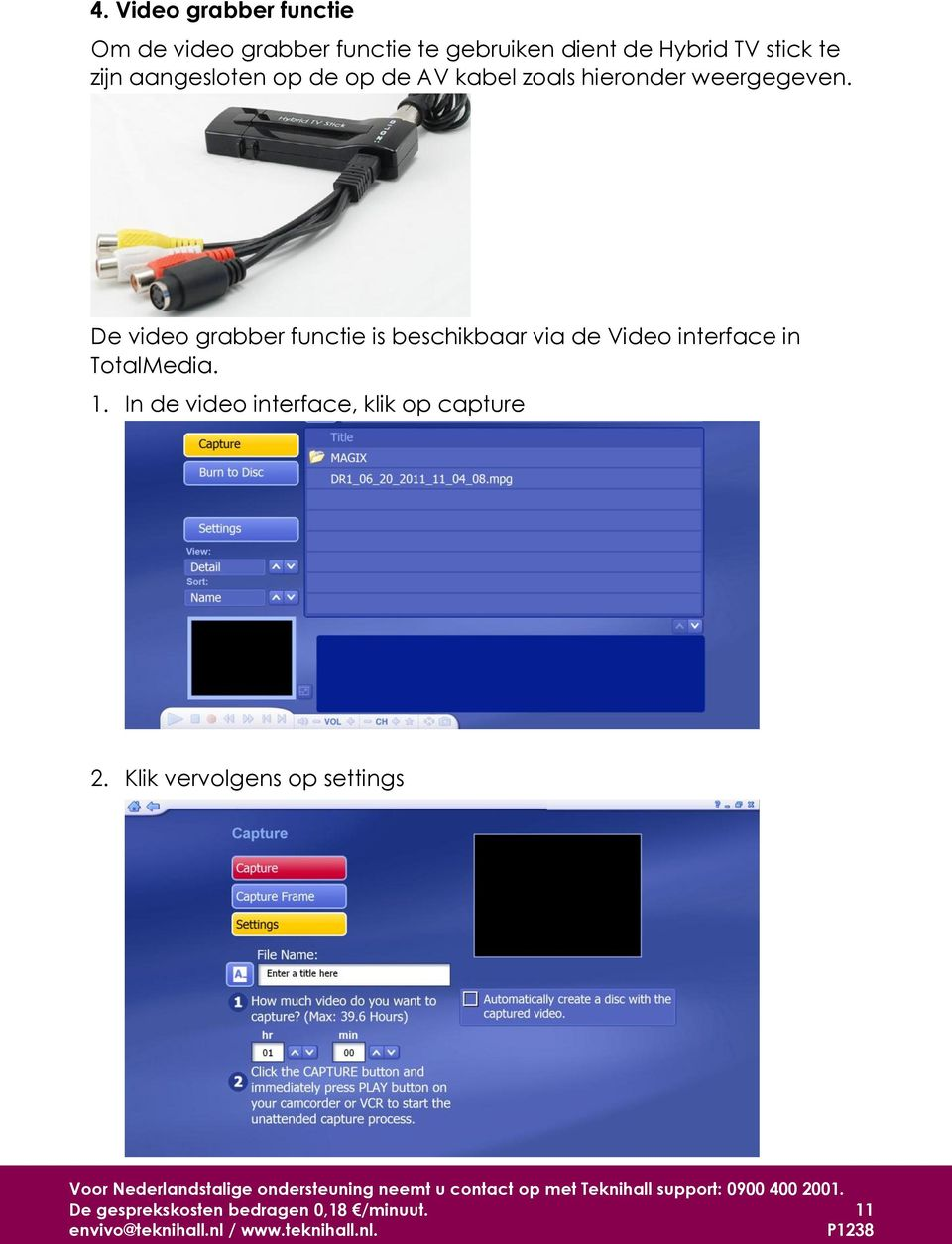 De video grabber functie is beschikbaar via de Video interface in TotalMedia. 1.