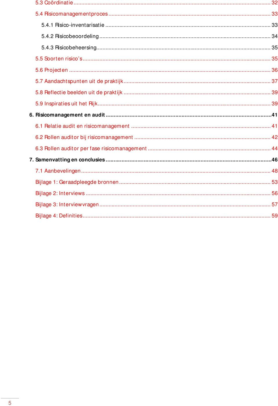 Risicomanagement en audit...41 6.1 Relatie audit en risicomanagement... 41 6.2 Rollen auditor bij risicomanagement... 42 6.3 Rollen auditor per fase risicomanagement.