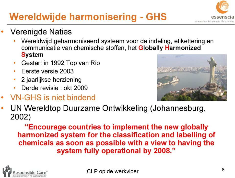 okt 2009 VN-GHS is niet bindend UN Wereldtop Duurzame Ontwikkeling (Johannesburg, 2002) Encourage countries to implement the new globally
