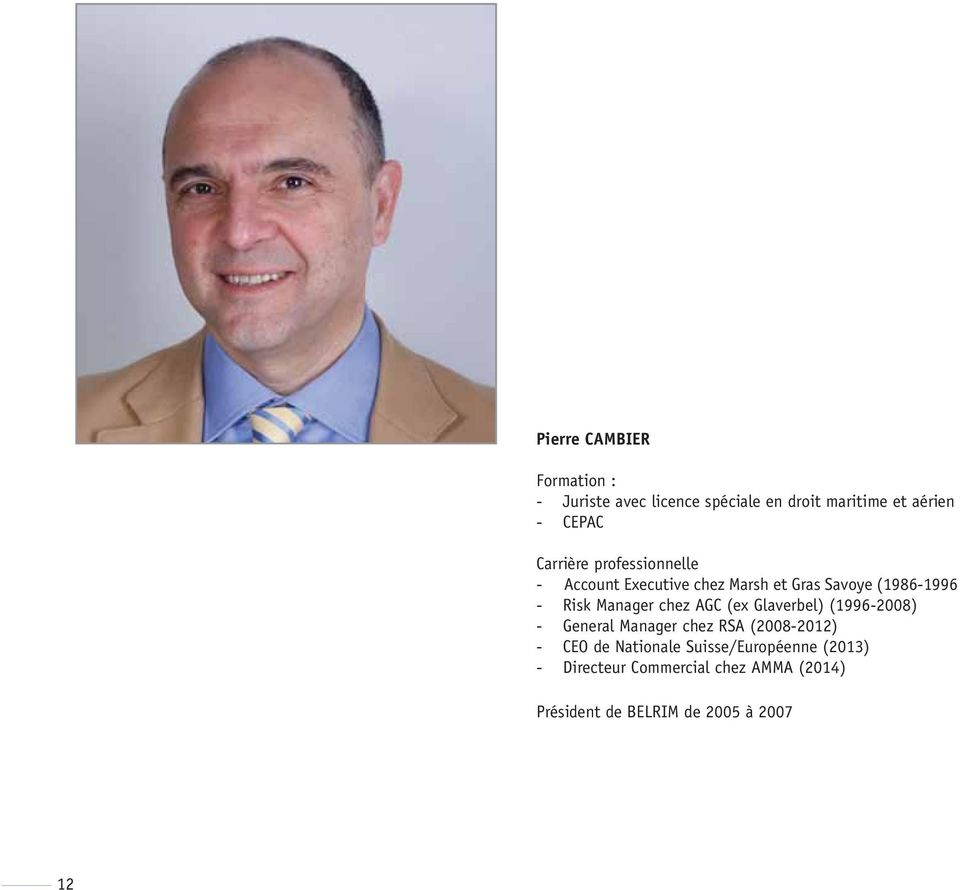 chez AGC (ex Glaverbel) (1996-2008) - General Manager chez RSA (2008-2012) - CEO de Nationale
