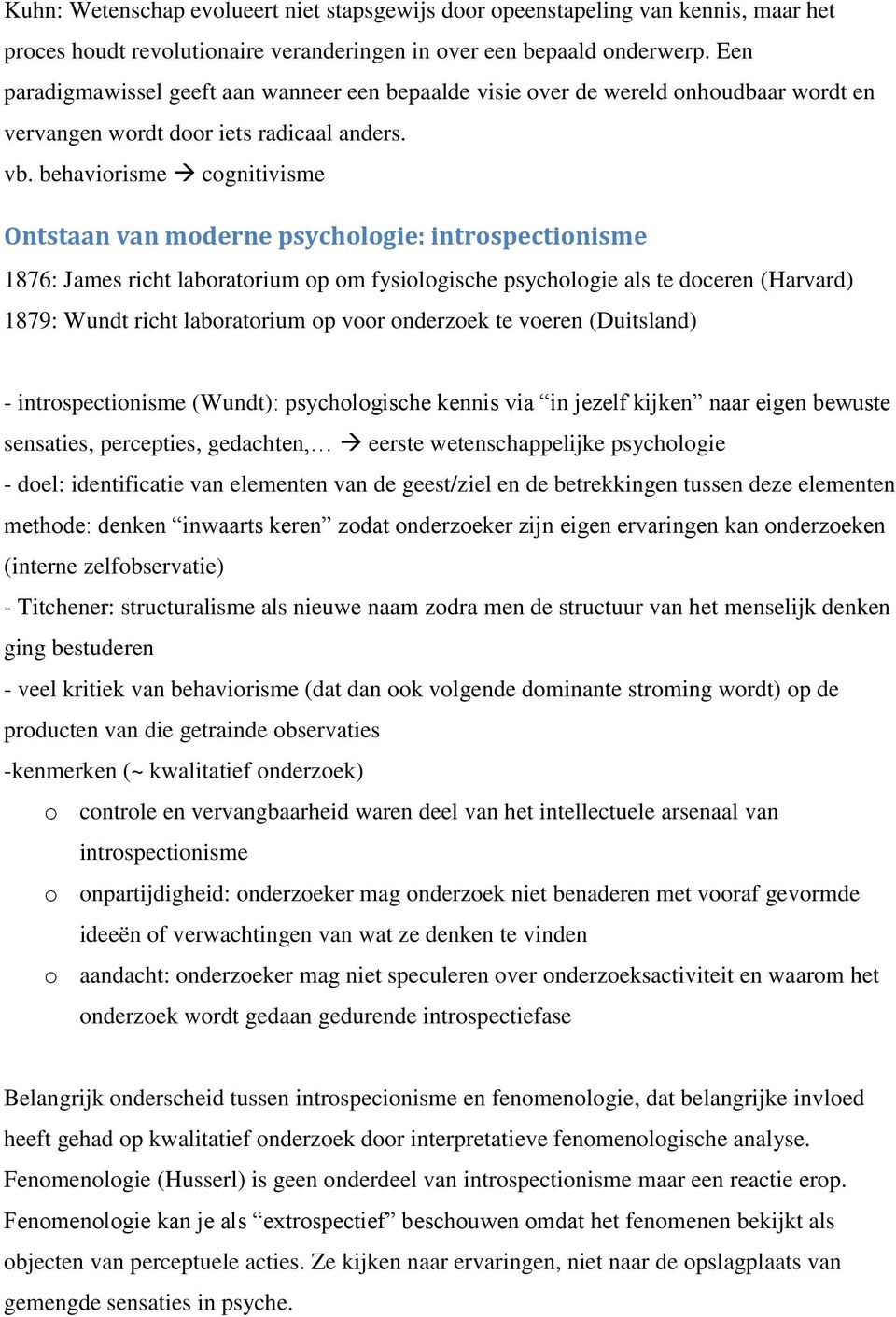 behaviorisme cognitivisme Ontstaan van moderne psychologie: introspectionisme 1876: James richt laboratorium op om fysiologische psychologie als te doceren (Harvard) 1879: Wundt richt laboratorium op
