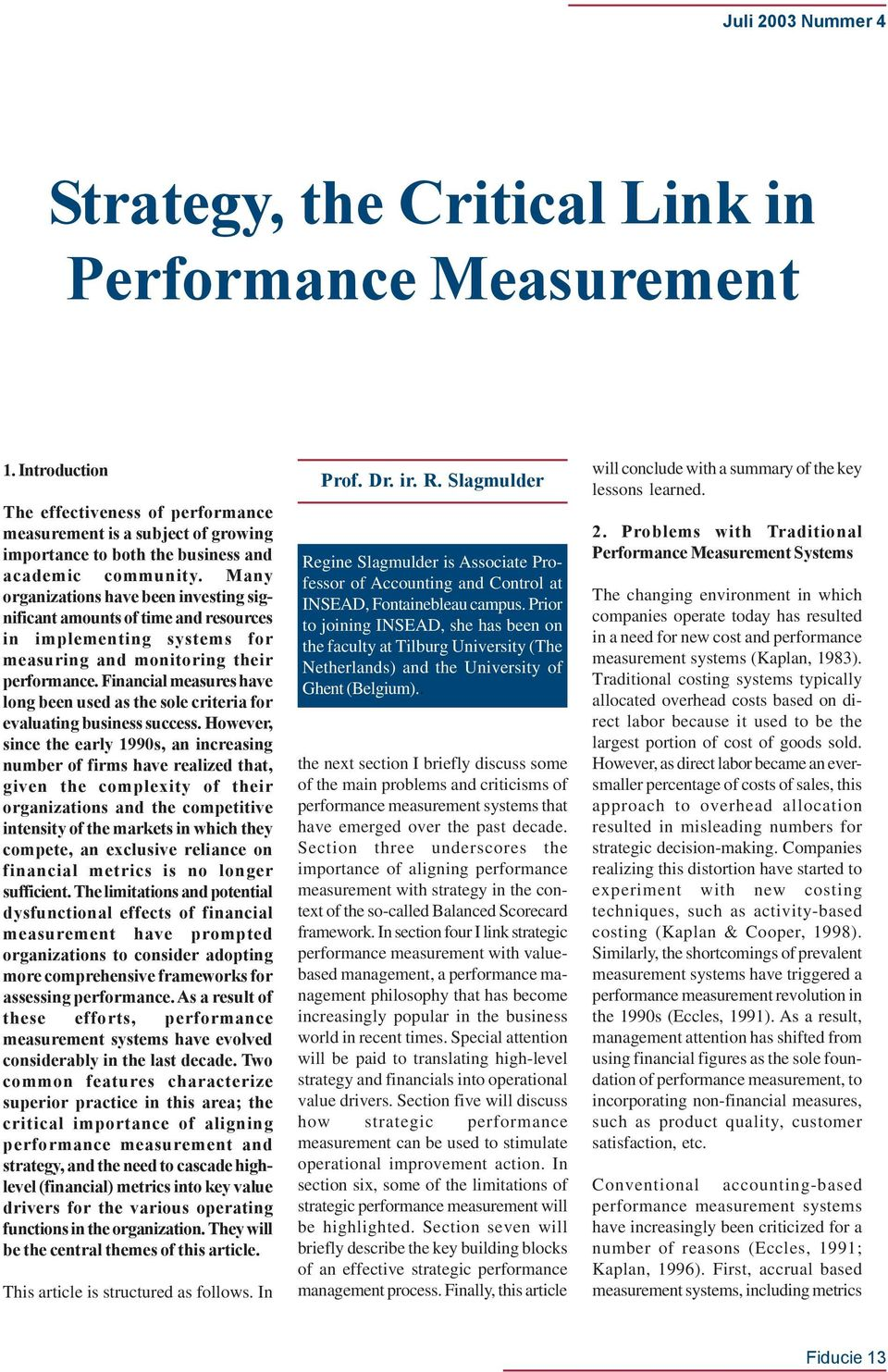 Many organizations have been investing significant amounts of time and resources in implementing systems for measuring and monitoring their performance.