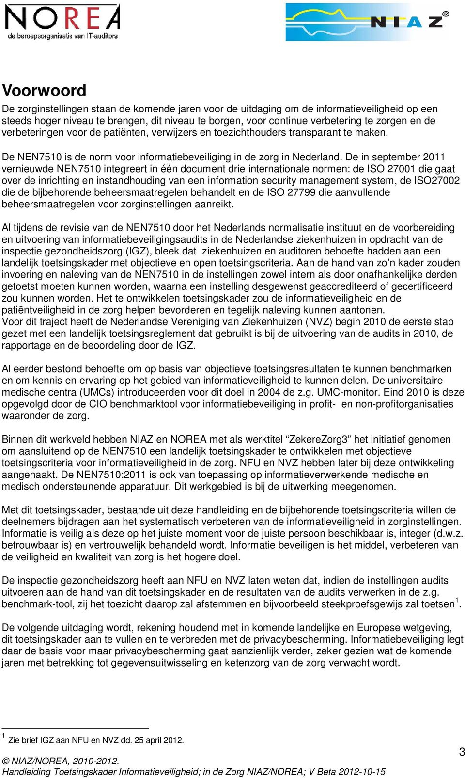 De in september 2011 vernieuwde NEN7510 integreert in één document drie internationale normen: de ISO 27001 die gaat over de inrichting en instandhouding van een information security management