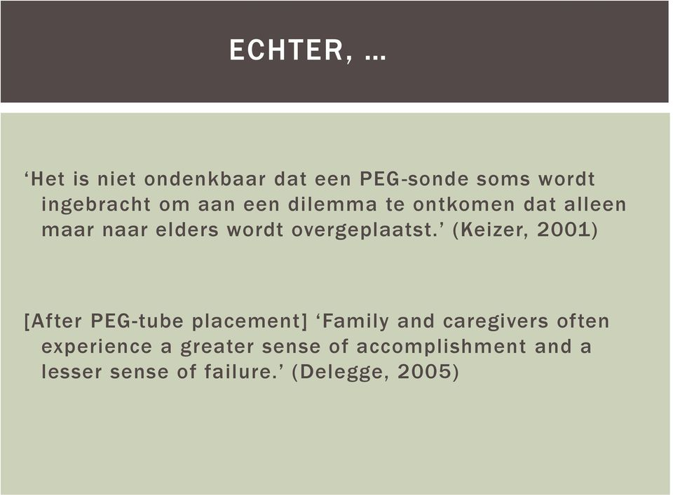 (Keizer, 2001) [After PEG-tube placement] Family and caregivers often