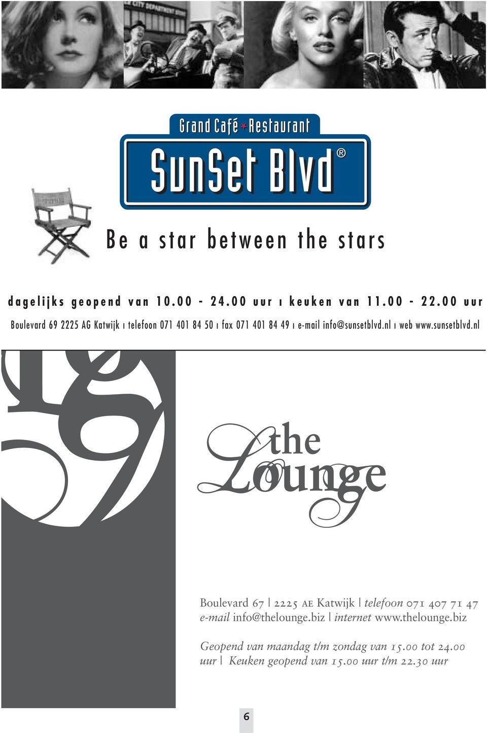nl ı web www.sunsetblvd.nl Boulevard 67 2225 ae Katwijk telefoon 071 407 71 47 e-mail info@thelounge.