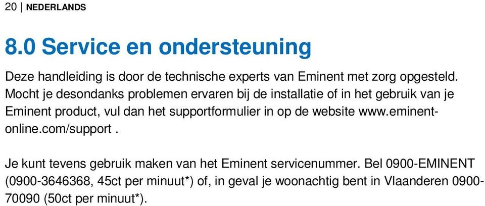 supportformulier in op de website www.eminentonline.com/support.