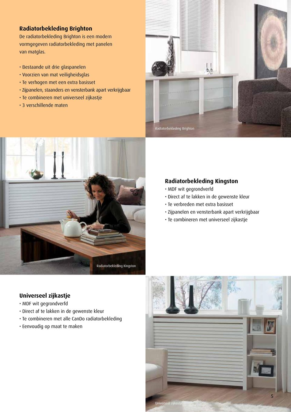3 verschillende maten Radiatorbekleding Brighton Radiatorbekleding Kingston MDF wit gegrondverfd Direct af te lakken in de gewenste kleur Te verbreden met extra basisset Zijpanelen en