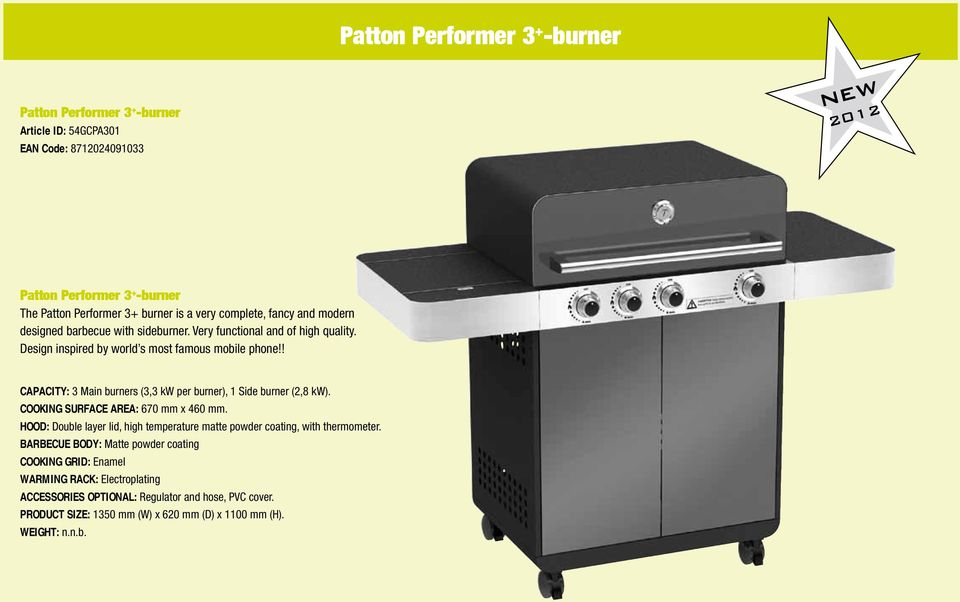 ! CAPACITY: 3 Main burners (3,3 kw per burner), 1 Side burner (2,8 kw). COOKING SURFACE AREA: 670 mm x 460 mm.