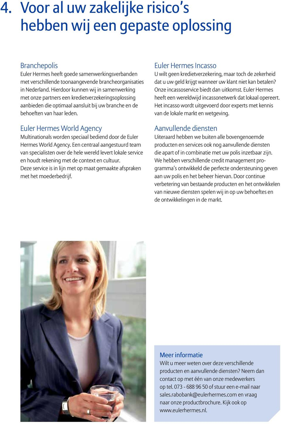 Euler Hermes World Agency Multinationals worden speciaal bediend door de Euler Hermes World Agency.