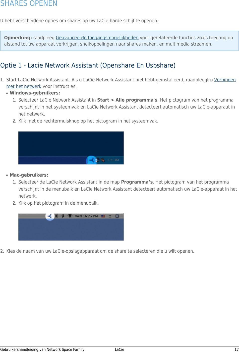 Optie 1 - Lacie Network Assistant (Openshare En Usbshare) 1. Start Network Assistant. Als u Network Assistant niet hebt geïnstalleerd, raadpleegt u Verbinden met het netwerk voor instructies.
