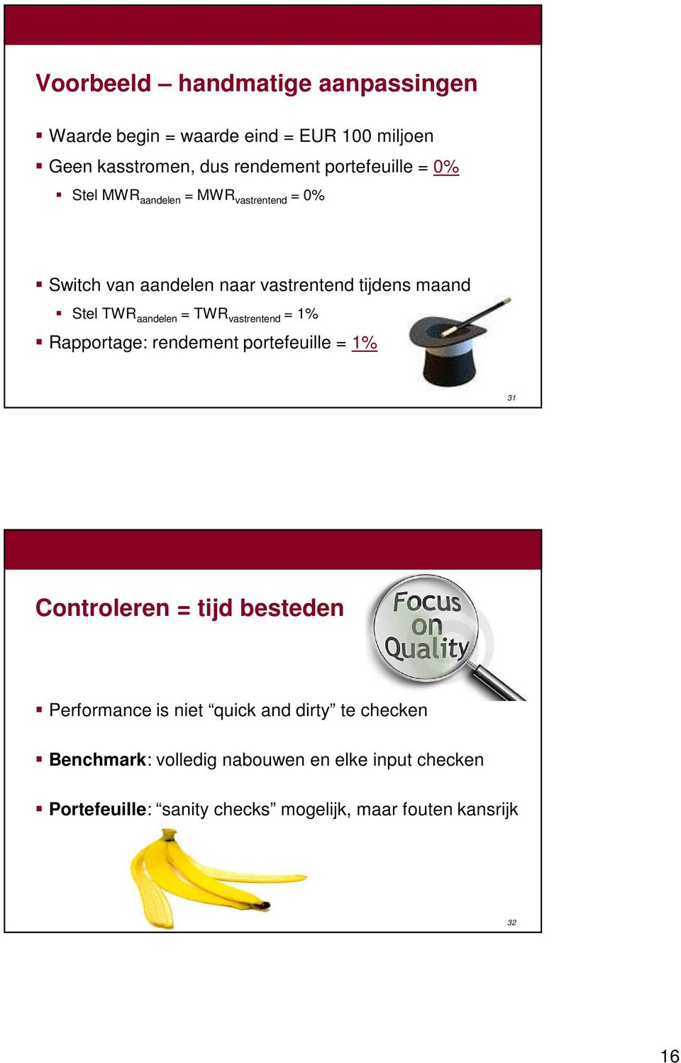 vastrentend = 1% Rapportage: rendement portefeuille = 1% 31 Controleren = tijd besteden Performance is niet quick and dirty
