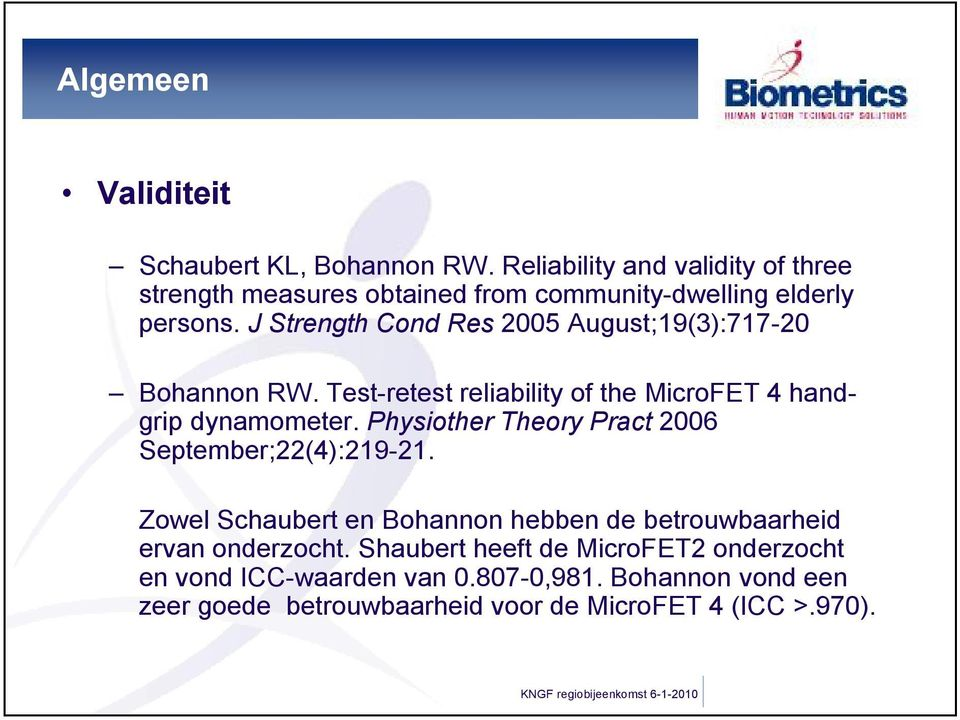 J Strength Cond Res 2005 August;19(3):717-20 Bohannon RW. Test-retest reliability of the MicroFET 4 handgrip dynamometer.