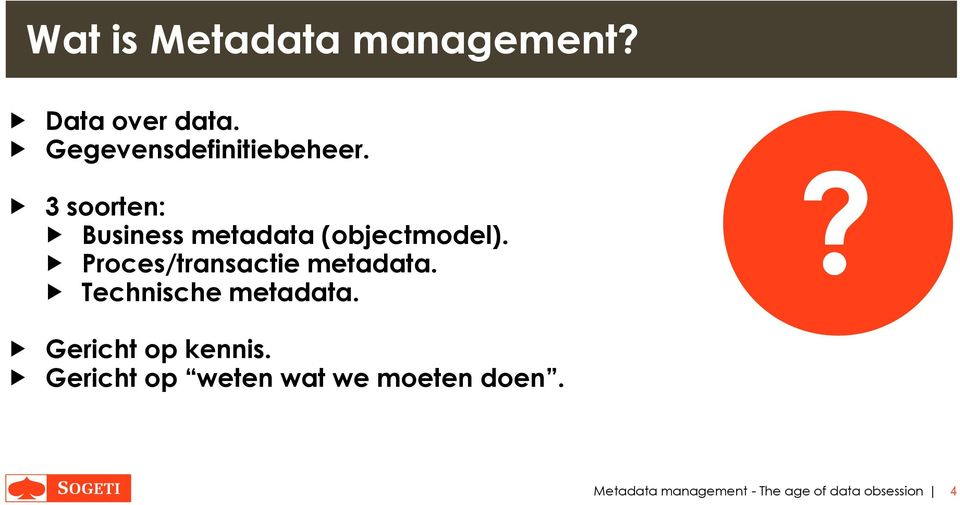 3 soorten: Business metadata (objectmodel).