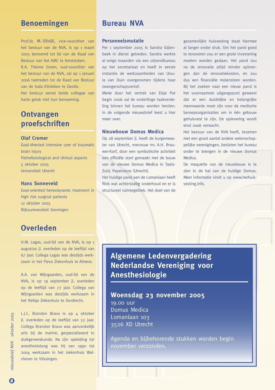Ontvangen proefschriften Olaf Cremer Goal-directed intensive care of traumatic brain injury Pathofysiological and clinical aspects 5 oktober 2005 Universiteit Utrecht Hans Sonneveld Goal-oriented