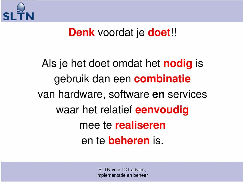 dan een combinatie van hardware, software en
