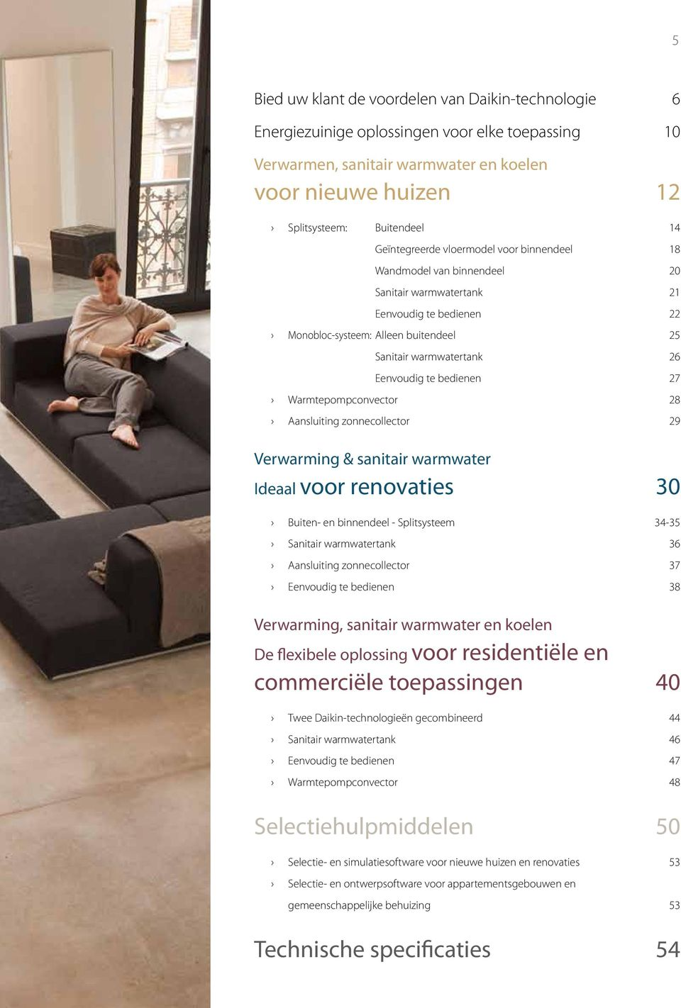 te bedienen 27 Warmtepompconvector 28 Aansluiting zonnecollector 29 Verwarming & sanitair warmwater Ideaal voor renovaties 30 Buiten- en binnendeel - Splitsysteem 34-35 Sanitair warmwatertank 36