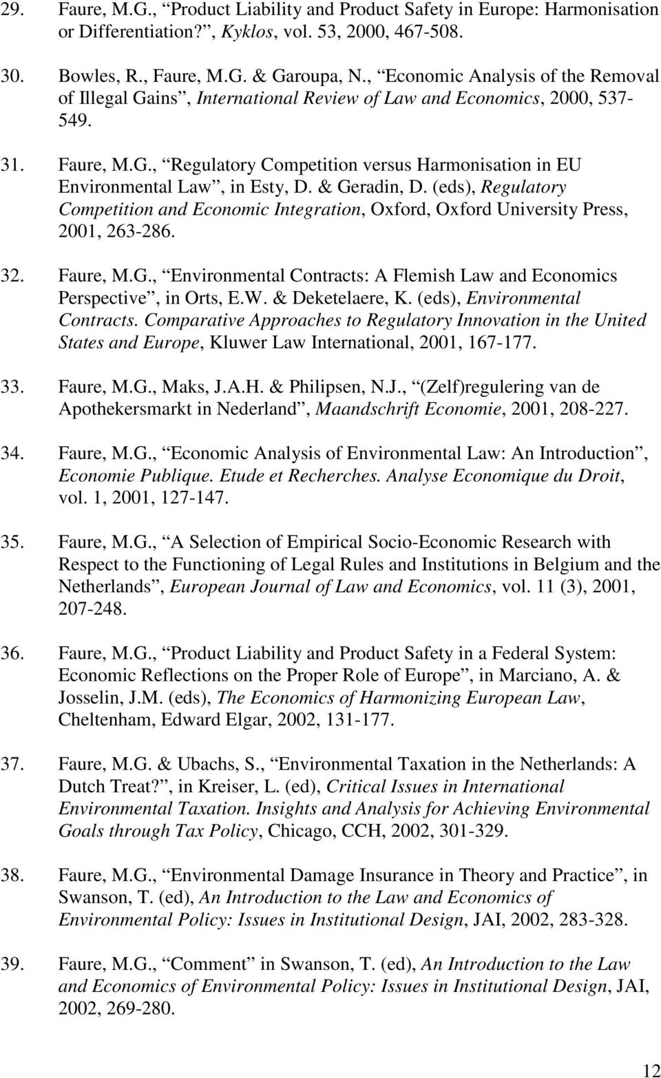 & Geradin, D. (eds), Regulatory Competition and Economic Integration, Oxford, Oxford University Press, 2001, 263-286. 32. Faure, M.G., Environmental Contracts: A Flemish Law and Economics Perspective, in Orts, E.