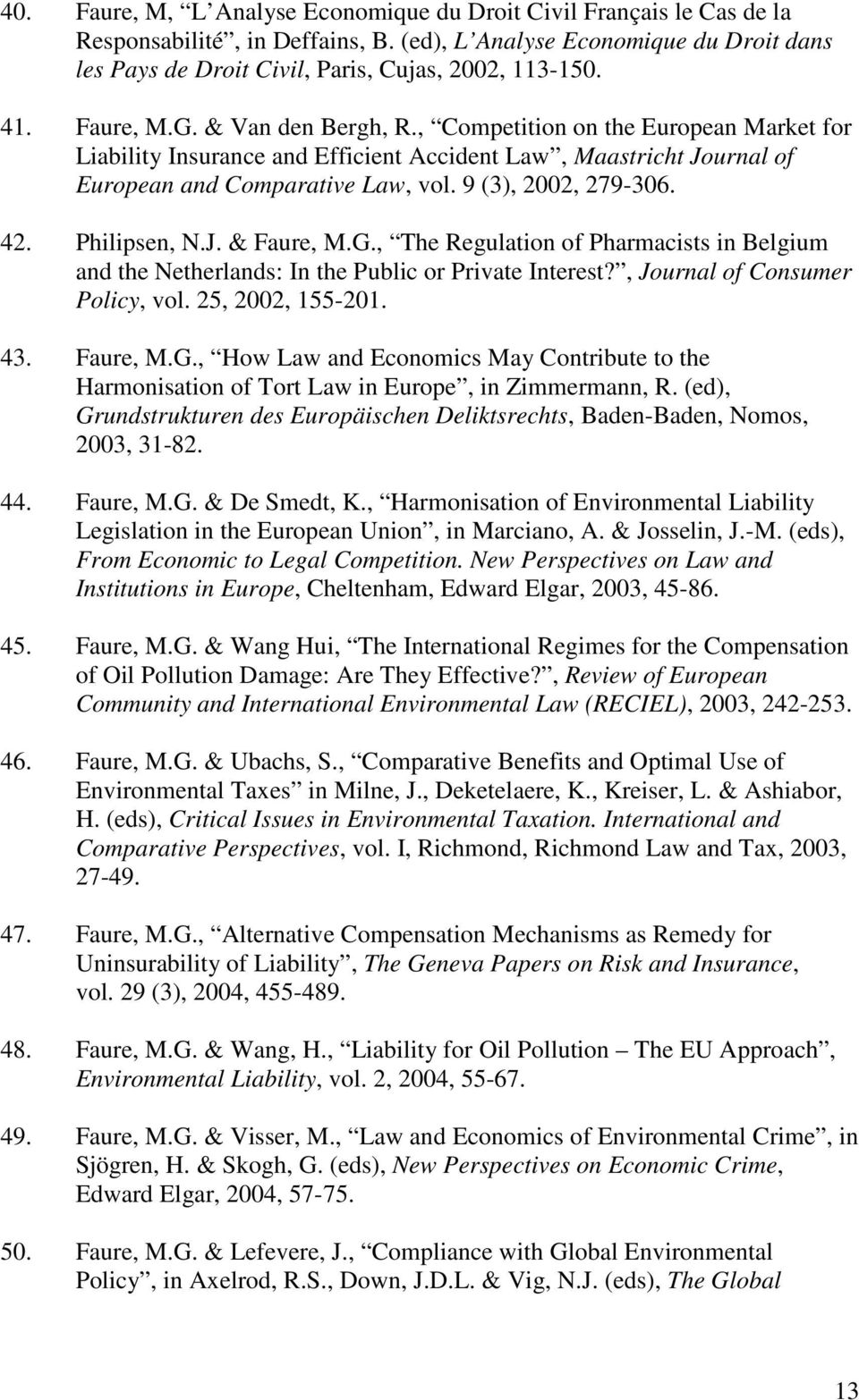 9 (3), 2002, 279-306. 42. Philipsen, N.J. & Faure, M.G., The Regulation of Pharmacists in Belgium and the Netherlands: In the Public or Private Interest?, Journal of Consumer Policy, vol.