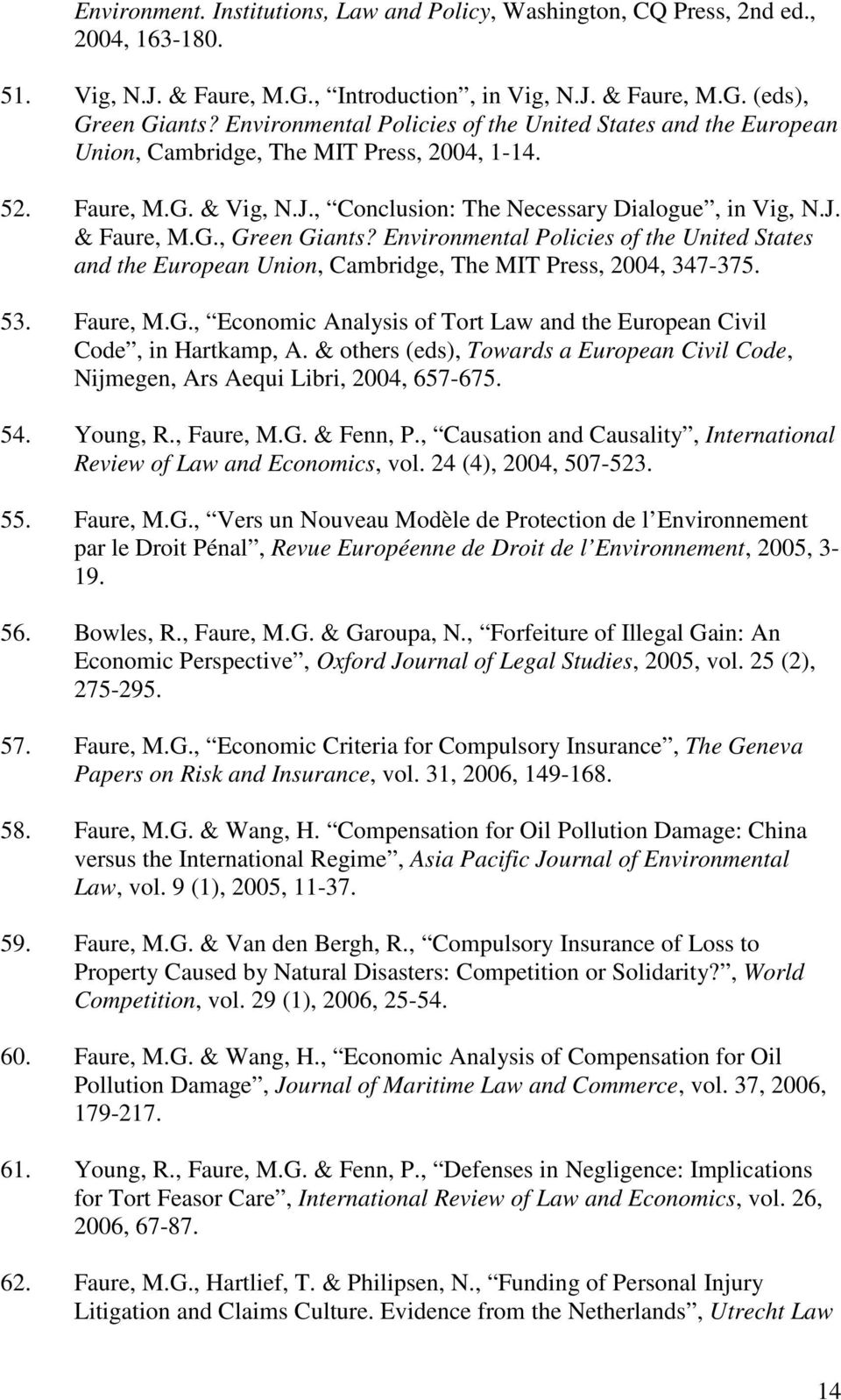 Environmental Policies of the United States and the European Union, Cambridge, The MIT Press, 2004, 347-375. 53. Faure, M.G., Economic Analysis of Tort Law and the European Civil Code, in Hartkamp, A.