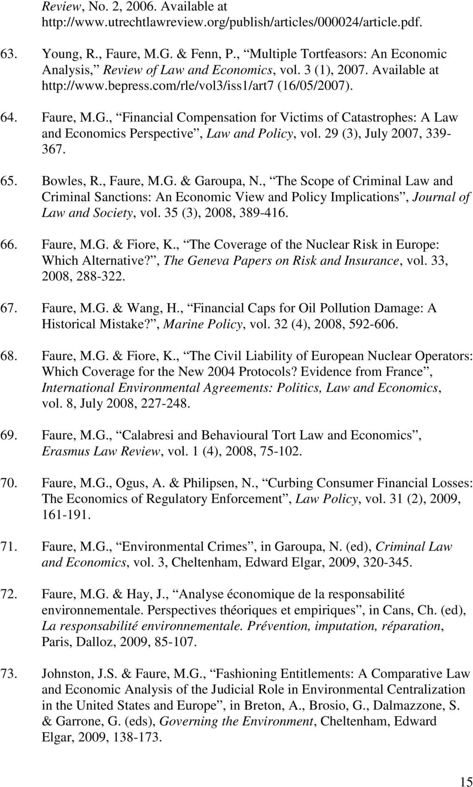 , Financial Compensation for Victims of Catastrophes: A Law and Economics Perspective, Law and Policy, vol. 29 (3), July 2007, 339-367. 65. Bowles, R., Faure, M.G. & Garoupa, N.