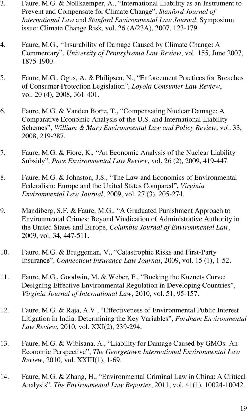 Risk, vol. 26 (A/23A), 2007, 123-179. 4. Faure, M.G., Insurability of Damage Caused by Climate Change: A Commentary, University of Pennsylvania Law Review, vol. 155, June 2007, 1875-1900. 5. Faure, M.G., Ogus, A.