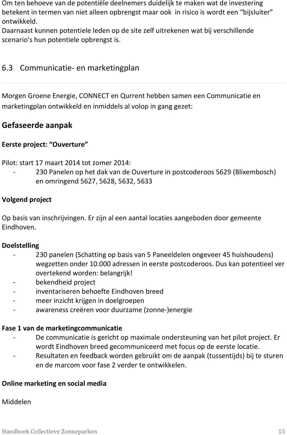 3 Communicatie- en marketingplan Morgen Groene Energie, CONNECT en Qurrent hebben samen een Communicatie en marketingplan ontwikkeld en inmiddels al volop in gang gezet: Gefaseerde aanpak Eerste