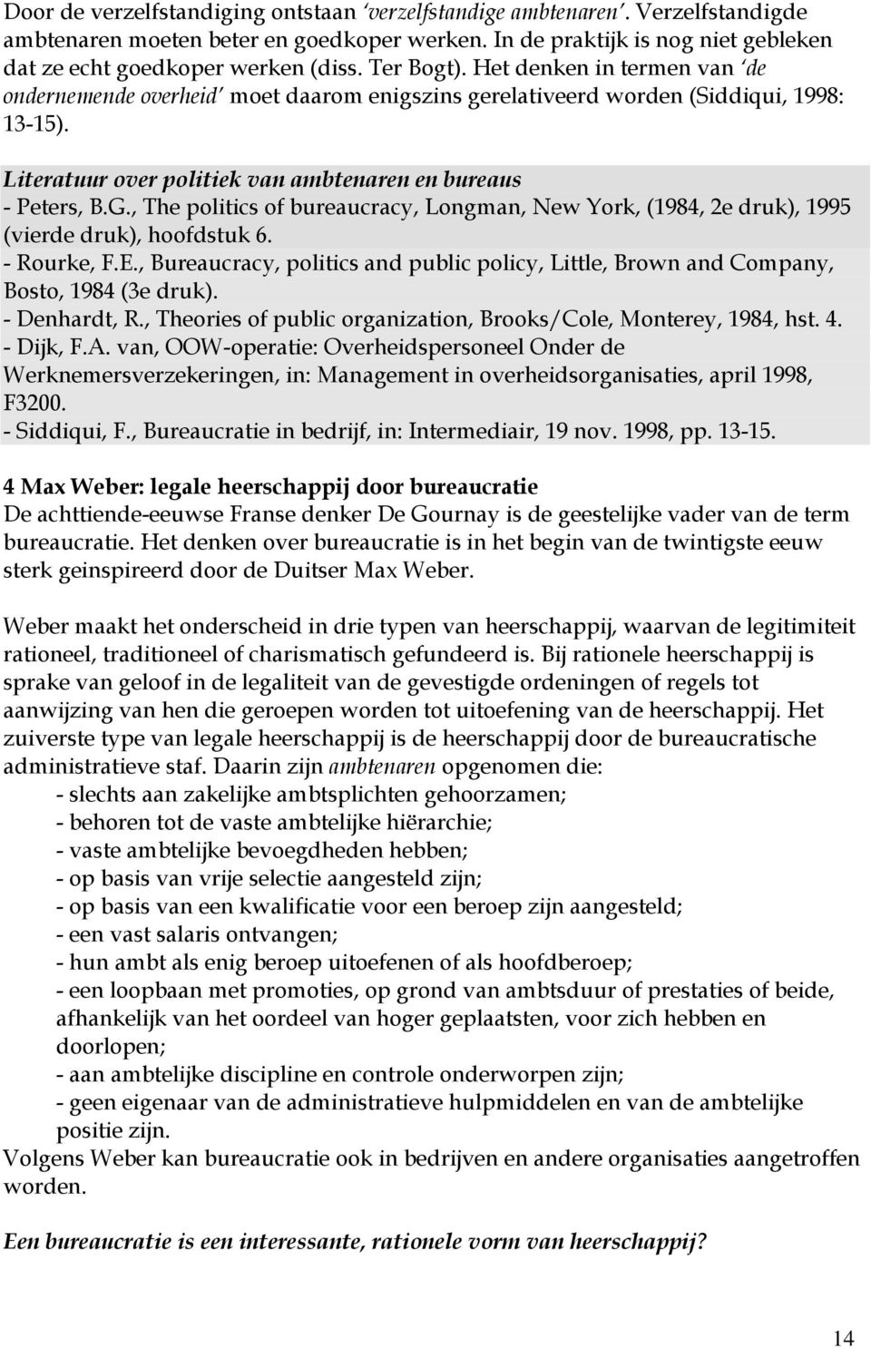 , The politics of bureaucracy, Longman, New York, (1984, 2e druk), 1995 (vierde druk), hoofdstuk 6. - Rourke, F.E.