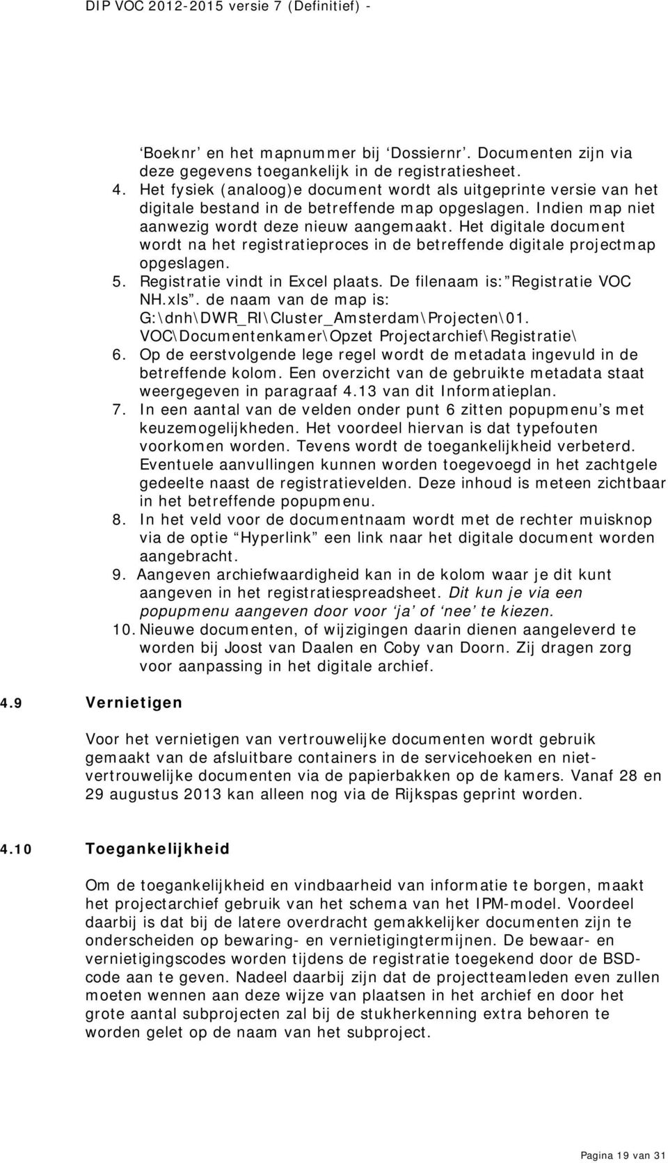 Het digitale document wordt na het registratieproces in de betreffende digitale projectmap opgeslagen. 5. Registratie vindt in Excel plaats. De filenaam is: Registratie VOC NH.xls.