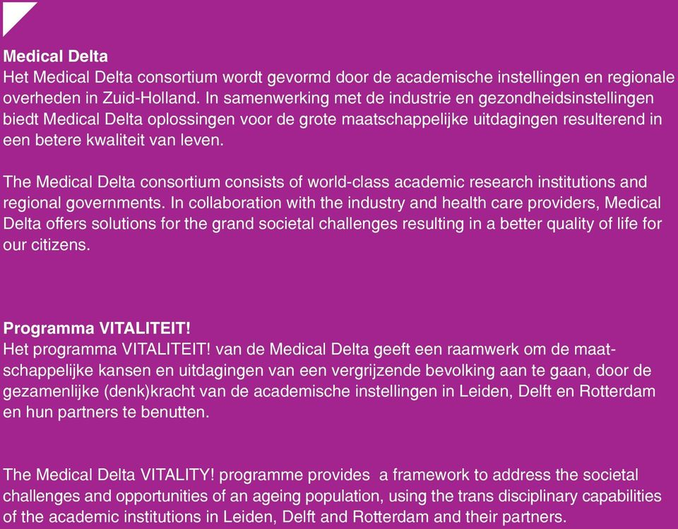 The Medical Delta consortium consists of world-class academic research institutions and regional governments.