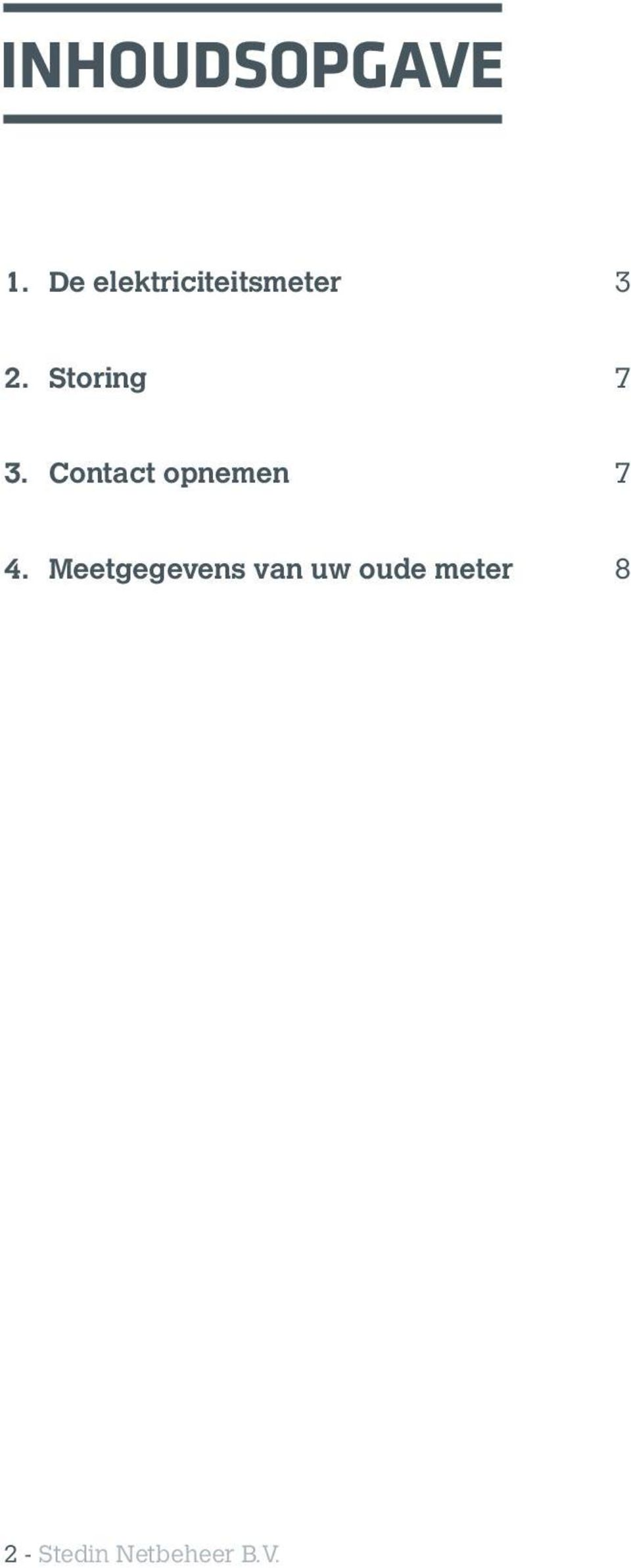 Storing 7 3. Contact opnemen 7 4.