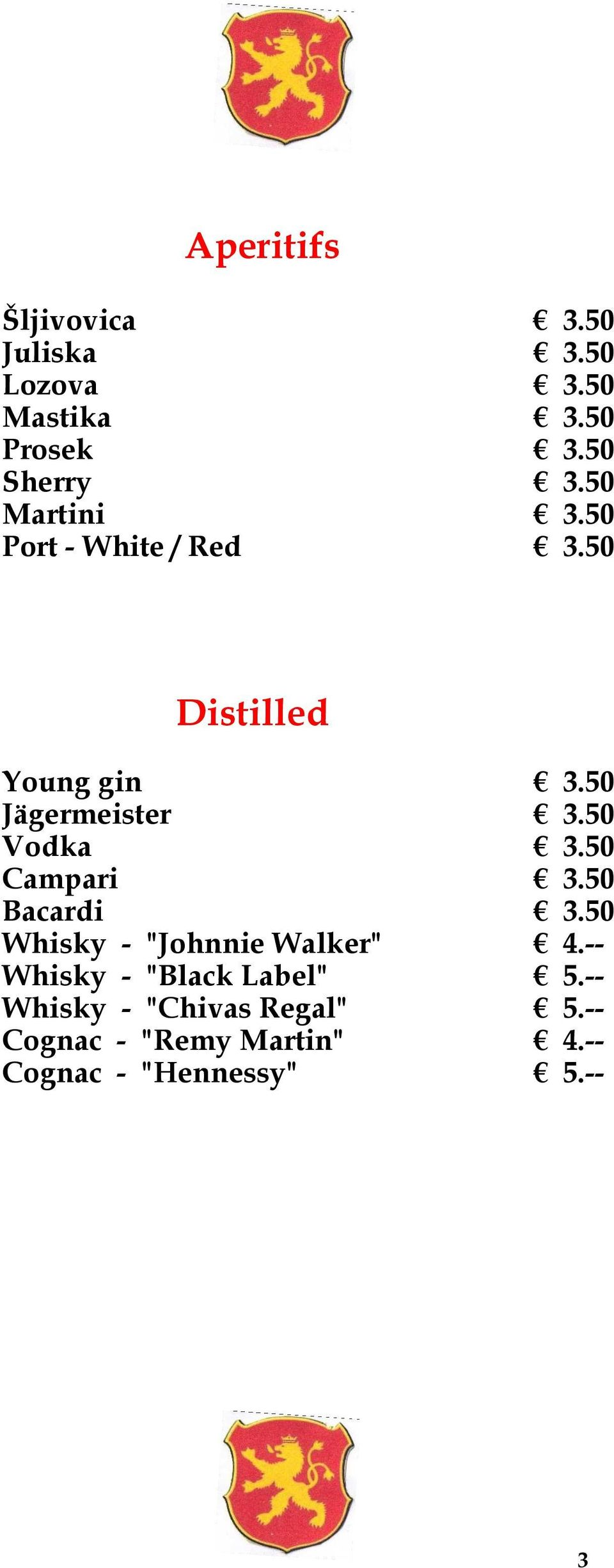 "50 Vodka 3.50 Campari 3.50 Bacardi 3.50 Whisky - ""Johnnie Walker"" 4."