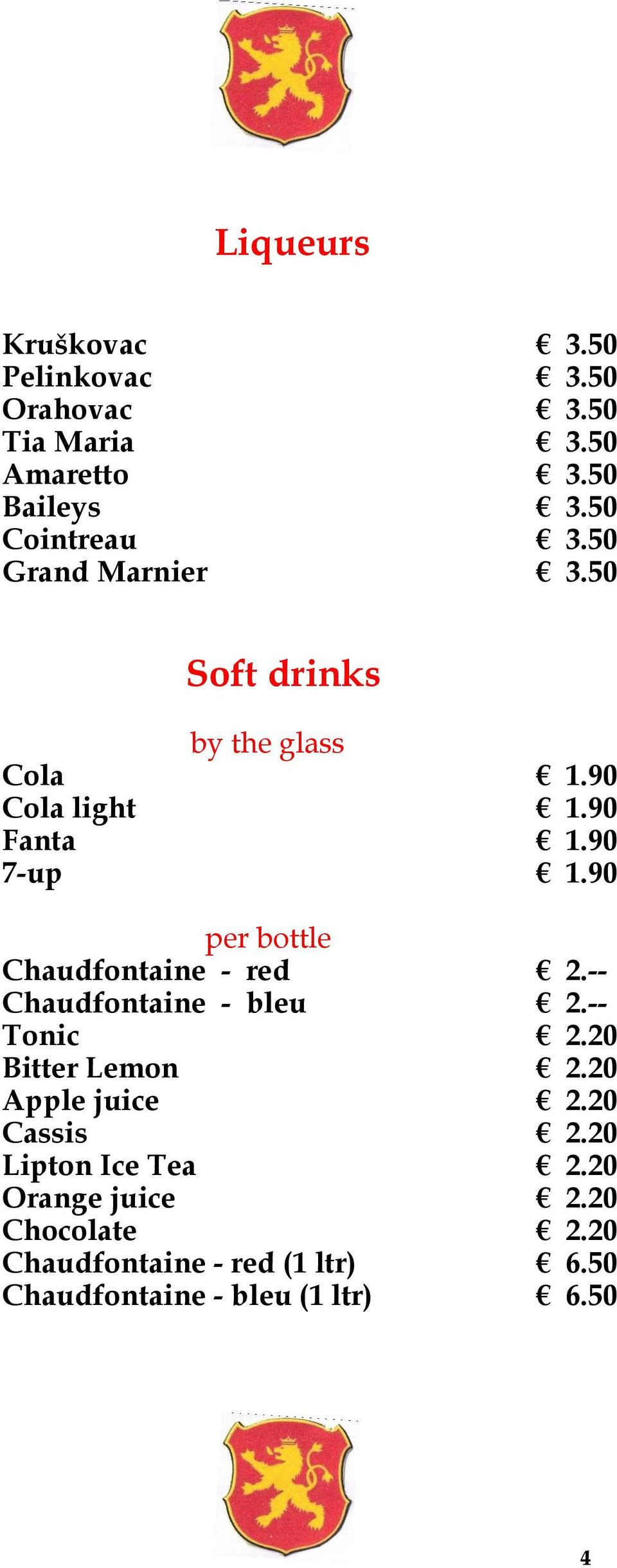 90 per bottle Chaudfontaine - red 2.-- Chaudfontaine - bleu 2.-- Tonic 2.20 Bitter Lemon 2.20 Apple juice 2.