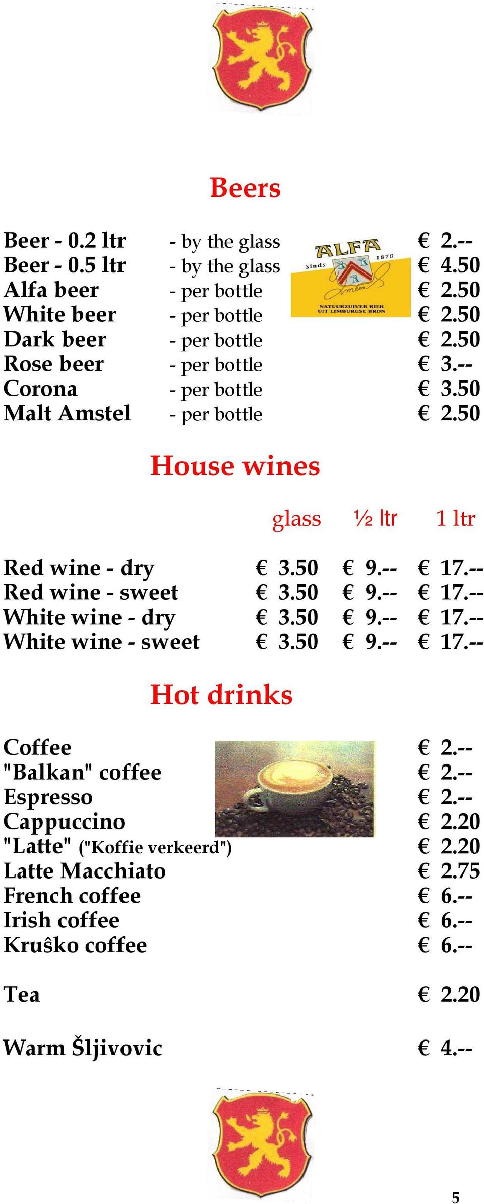 50 House wines glass ½ ltr 1 ltr Red wine - dry 3.50 9.-- 17.-- Red wine - sweet 3.50 9.-- 17.-- White wine - dry 3.50 9.-- 17.-- White wine - sweet 3.