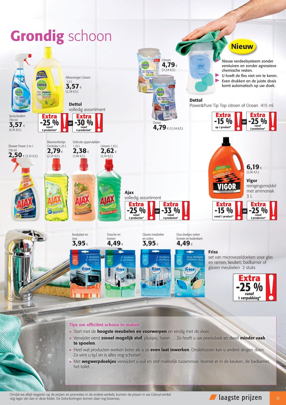 Spray keuken 3,57 (4,76 /L) OF Dettol -30 % Ocean 4,79 (11,54 /L) Dettol Power&Pure Tip Top citroen of Ocean 415 ml op 1 product * Shower Power 2-in-1 2,50 (3,33 /L) Bloemenfestijn Orchidee 1,25 L