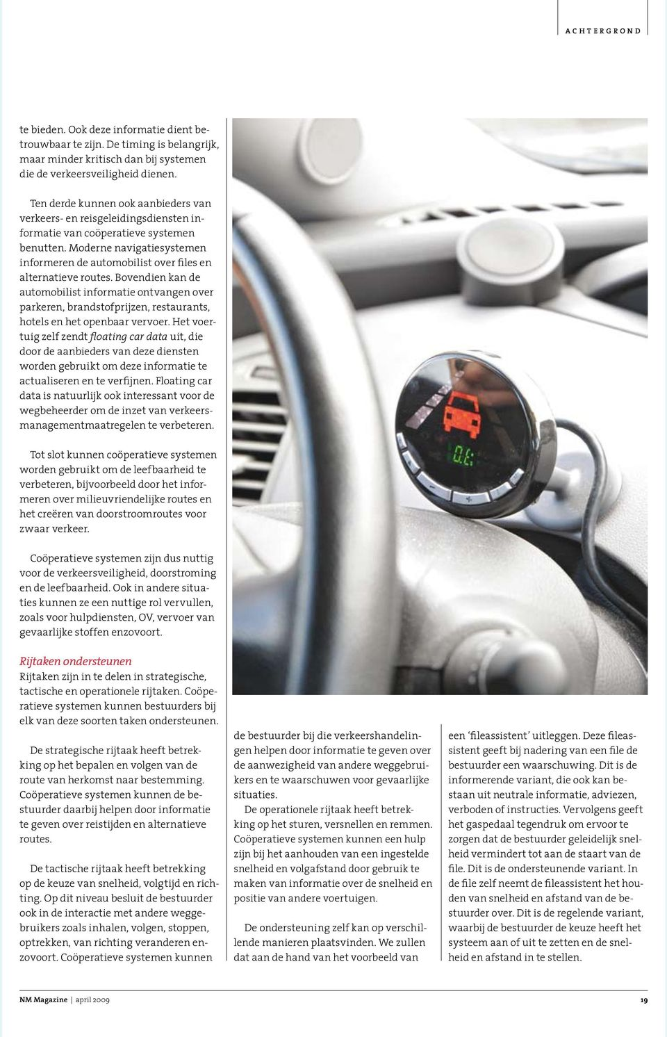 Moderne navigatiesystemen informeren de automobilist over files en alternatieve routes.