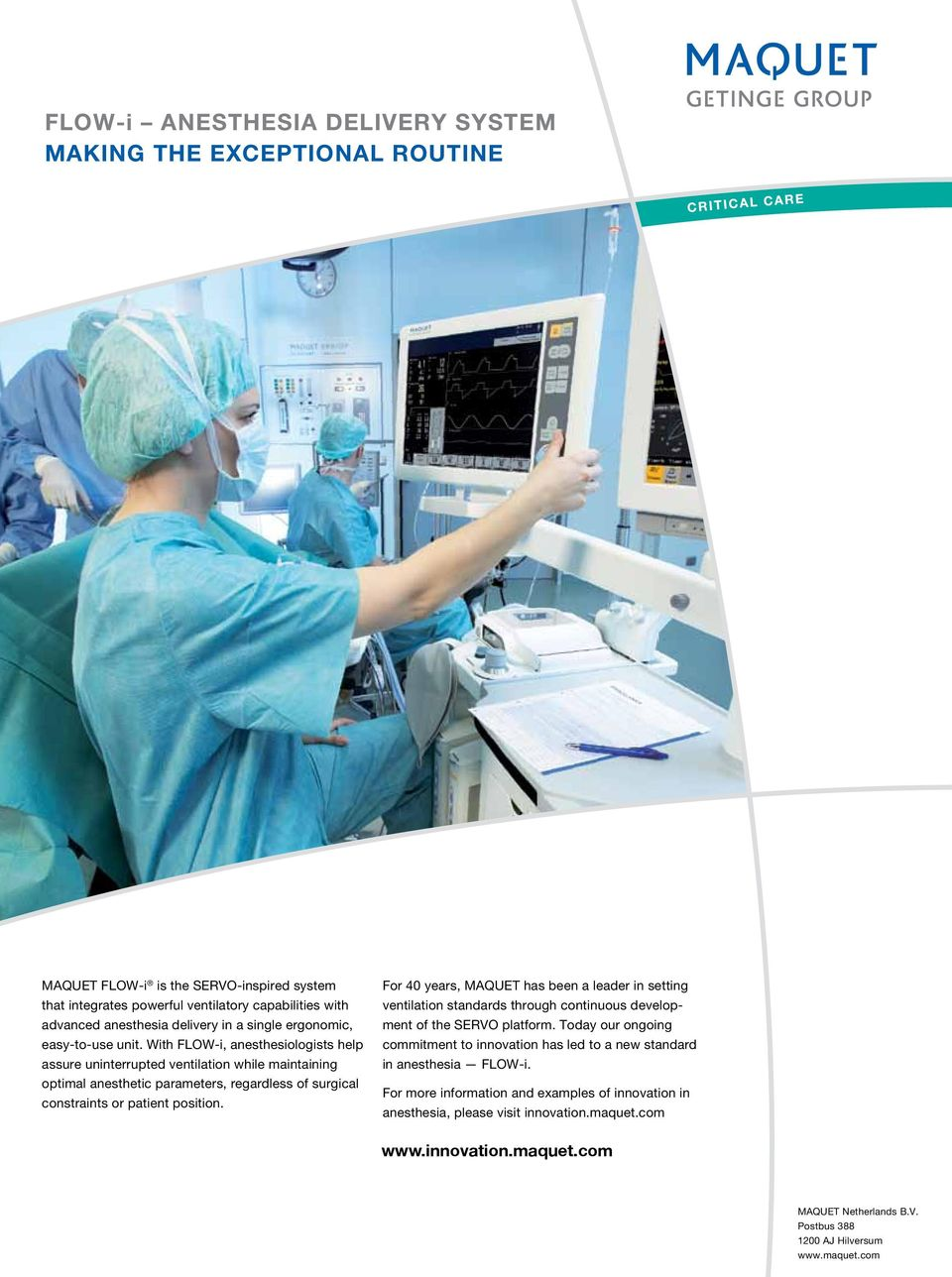 FLOW-i brings together high ventilation capabilities MAQUET with modern FLOW-i anesthesia is SERVO-inspired delivery features, system thus enhancing the perioperative care of high risk and that