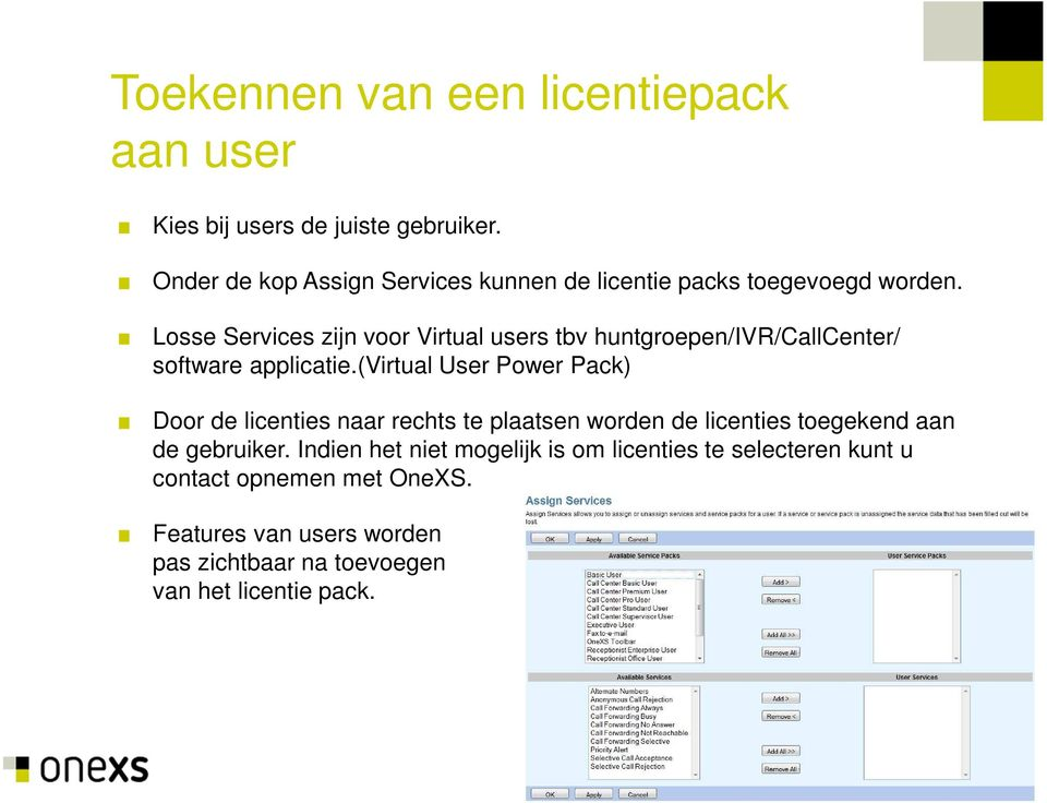 Losse Services zijn voor Virtual users tbv huntgroepen/ivr/callcenter/ software applicatie.