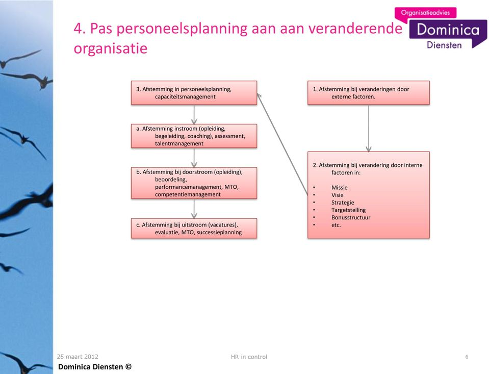 Afstemming instroom (opleiding, begeleiding, coaching), assessment, talentmanagement b.