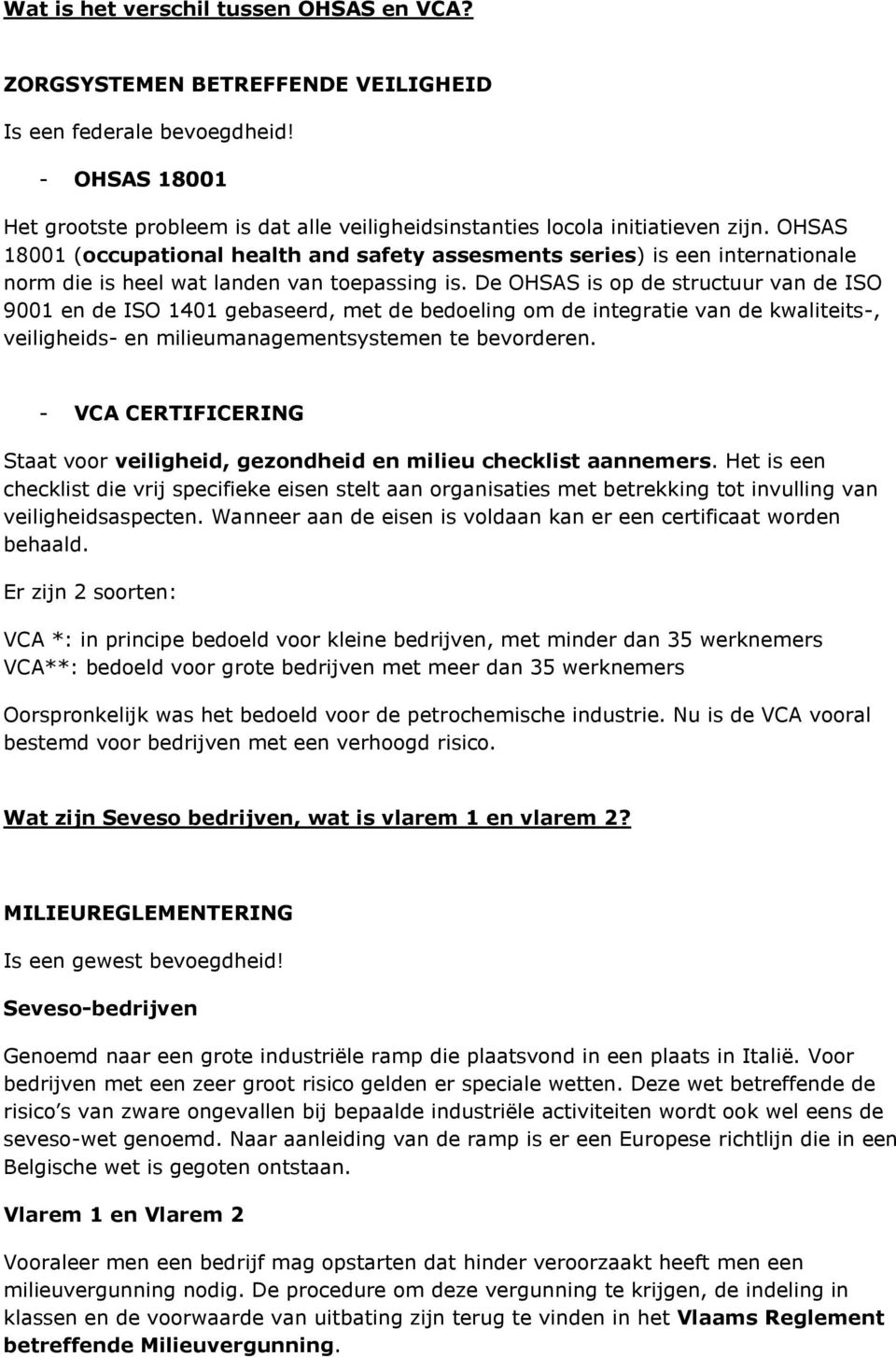 OHSAS 18001 (occupational health and safety assesments series) is een internationale norm die is heel wat landen van toepassing is.