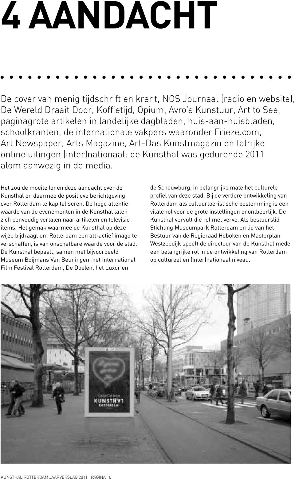 com, Art Newspaper, Arts Magazine, Art-Das Kunstmagazin en talrijke online uitingen (inter)nationaal: de Kunsthal was gedurende 2011 alom aanwezig in de media.