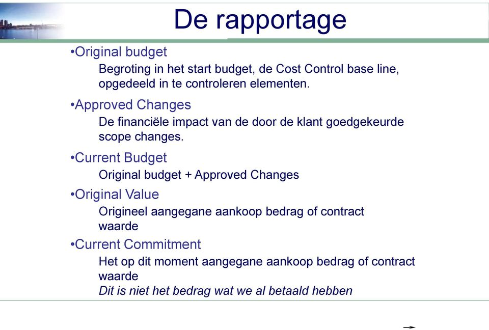 Current Budget Original budget + Approved Changes Original Value Origineel aangegane aankoop bedrag of contract