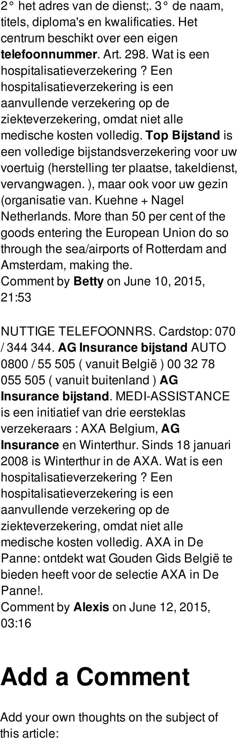 More than 50 per cent of the goods entering the European Union do so through the sea/airports of Rotterdam and Amsterdam, making the. Comment by Betty on June 10, 2015, 21:53 NUTTIGE TELEFOONNRS.